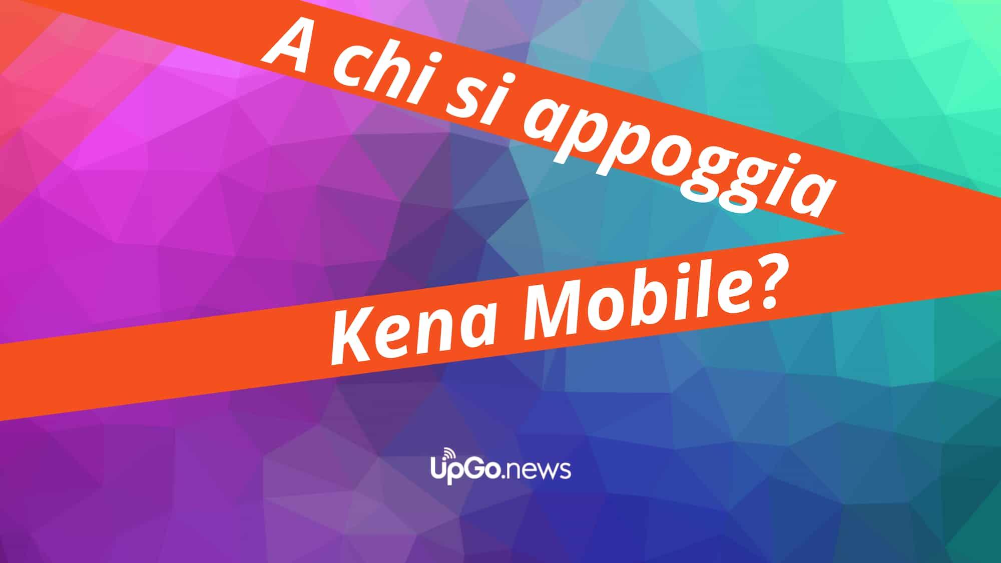 A chi si appoggia Kena Mobile?